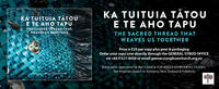 KA TUITUIA TATOU E TE AHO TAPU  THE SACRED THREAD THAT WEAVES US TOGETHER